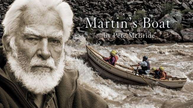 Honoring Martin Litton: Martin's Boat by Pete McBride